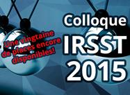 Colloque IRSST 2015 : une vingtaine de places encore disponibles!‏